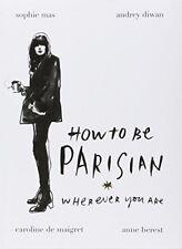 How To Be Parisian: Wherever You Are,Anne Berest, Audrey Diwan, Caroline de Mai