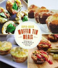 Super-Quick Muffin Tin Meals: 70 Recipes for Perfectly Portioned Comfort Food in