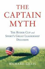 The Captain Myth: The Ryder Cup and Sport's Great Leadership Delusion - Acc