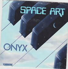 ONYX ♪  SPACE ART ♪   Vinyle 45 rpm  CARRERE 49257 EA. Eighties . 80's