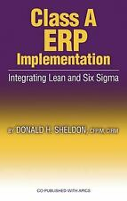 Class a ERP Implementation : Integrating Lean and Six SIGMA