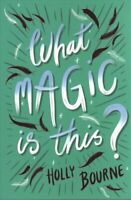 What Magic Is This? by Holly Bourne 9781781128855 | Brand New | Free UK Shipping
