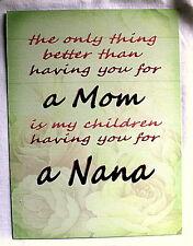 Nana the best thing about having you as mom  A5 metal sign grandmother gift