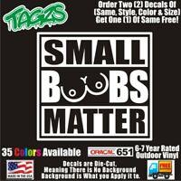 Small Boobs Matter Funny DieCut Vinyl Window Decal Sticker Car Truck SUV JDM