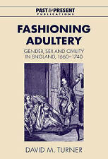 Fashioning Adultery: Gender, Sex and Civility in England, 1660-1740 (Past and Pr