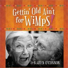 NEW - Gettin' Old Ain't for Wimps! Gift Edition by O'Connor, Karen