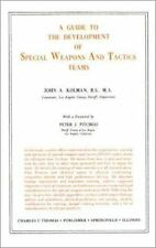 Guide to the Development of Special Weapons and Tactics Teams ( Kolman, John A.