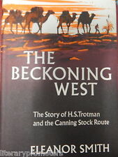 THE BECKONING WEST Story of H S Trotman and Canning Stock Route BY ELEANOR SMITH