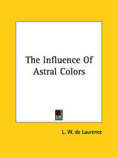 NEW The Influence Of Astral Colors by L. W. de Laurence