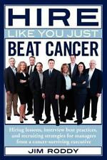 Hire Like You Just Beat Cancer: Hiring Lessons, Interview Best Practices, and Re