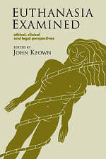 Euthanasia Examined : Ethical , Clinical and Legal Perspectives JOHN KEOWN