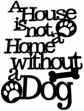 A House is not a Home without a Dog  vinyl Decal / Sticker