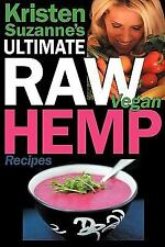 Kristen Suzanne's Ultimate Raw Vegan Hemp Recipes : Fast and Easy Raw Food...