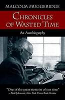 Chronicles of Wasted Time by Malcolm Muggeridge (Paperback, 2006)