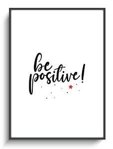 Wandbild A4 Be Positive! Deko Zuhause Zimmer Druck Poster Schwarz Weiß Minimal