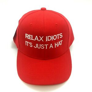 Relax Idiots It's Just A Hat Make America Great Again Baseball Cap Funny Support