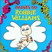 Babies Go Robbie Williams by Sweet Little Band (CD, Jun-2011, Universal Distrib…