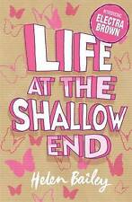 Life at the Shallow End: The Crazy World of Electra ..., Bailey, Helen Paperback