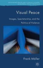 Visual Peace: Images, Spectatorship, and the Politics of Violence (Rethinking Pe