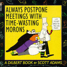 Dilbert: Always Postpone Meetings with Time-wasting Morons (Dilbert), Scott Adam