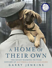 A Home of Their Own: The Heart-warming 150 Year History of Battersea Dogs and...