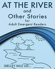 At the River and Other Stories for Adult Emergent Readers by Shelley Hale Lee...