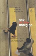 Agustín, Laura María : Sex at the Margins: Migration, Labour Ma