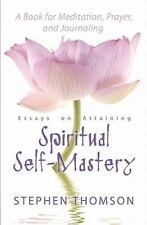 Essays on Attaining Spiritual Self-Mastery a Book for Meditation, Prayer, and...