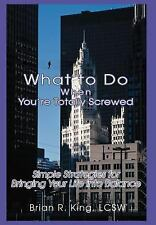 What to Do When You're Totally Screwed : Simple Strategies for Bringing Your...