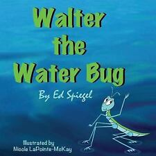 Walter the Water Bug by Ed Spiegel (2014, Paperback)