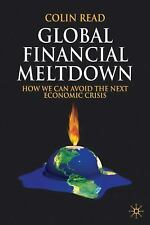 Global Financial Meltdown : How We Can Avoid the Next Economic Crisis by...