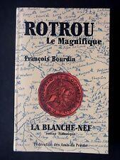 ROTROU LE MAGNIFIQUE - PAR FRANCOIS BOURDIN
