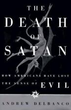 The Death of Satan : How Americans Have Lost the Sense of Evil by Andrew Delban…