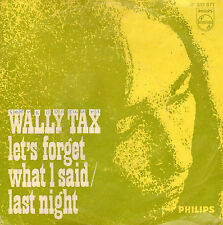"WALLY TAX ‎– Let's Forget What I Said / Last Night (1967 VINYL SINGLE 7"")"