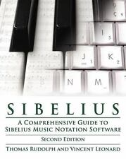 Sibelius: A Comprehensive Guide to Sibelius Music Notation Software (Second