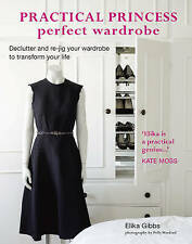 Practical Princess Perfect Wardrobe - Declutter and re-jig your wardrobe to tran