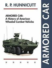Armored Car: A History of American Wheeled Combat Vehicles, , Hunnicutt, R.P., V
