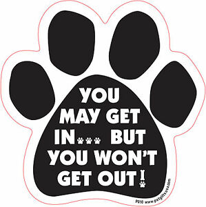 Dog Magnetic Paw Decal - You May Get In But You Won't Get Out - Made In USA