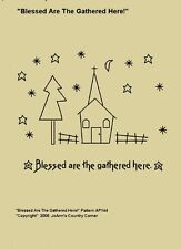 "Primitive Stitchery Pattern, ""Blessed are the gathered here!"""