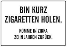 Bin kurz Zigaretten holen! Blechschild 10,5x14,8 cm Schild PC302/056