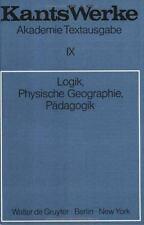 Logik. Physische Geographie. Padagogik (Kants Werke) (German Edition)