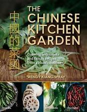 The Chinese Kitchen Garden: Growing Techniques and Family Recipes from a Classic