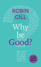 Why be Good?: A Little Book of Guidance | Robin Gill