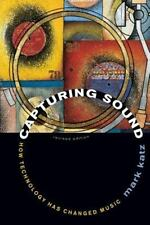 Capturing Sound : How Technology Has Changed Music by Mark Katz (2010,...
