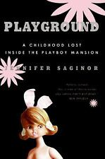 Playground : A Childhood Lost Inside the Playboy Mansion by Jennifer Saginor...