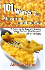 101 Ways to Eat Macaroni and Cheese: A Guide for t