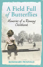 """""""AS NEW"""" A Field Full of Butterflies: Memories of a Romany Childhood, Penfold, R"""