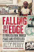 Falling Off the Edge: Globalization, World Peace and Other Lies, Perry, Alex, Ne
