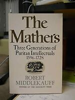Mathers : Three Generations of Puritan Intellectuals, 1596-1728 by Middlekauff