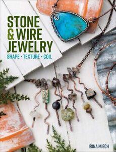 Stone & Wire Jewelry     Irina Miech     December 2020     BRAND NEW